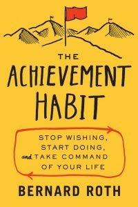 The Achievement Habit by Dr. Bernard Roth